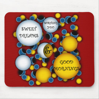 WISHING YOU SWEET DREAMS AND GOOD MORNINGS MOUSE PAD