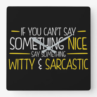 Wit and Sarcasm Square Wall Clock