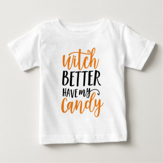 Witch Better Have My Candy Halloween Baby T-Shirt