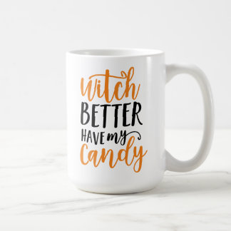 Witch Better Have My Candy Halloween Basic White Mug