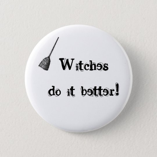 Witches do it better! Button