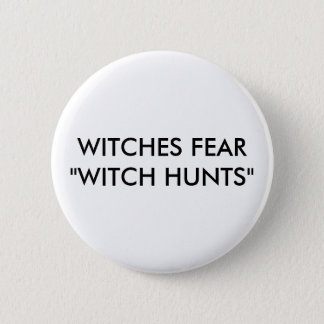 """WITCHES FEAR """"WITCH HUNTS"""" 6 CM ROUND BADGE"""