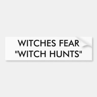 """WITCHES FEAR """"WITCH HUNTS"""" BUMPER STICKER"""