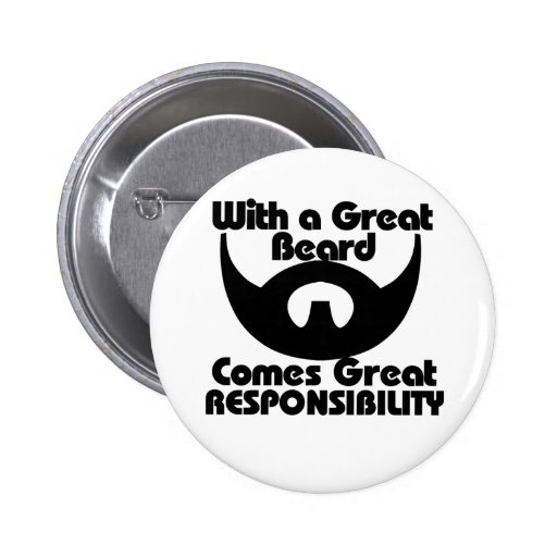 With a great beard comes great resposibility pinback buttons