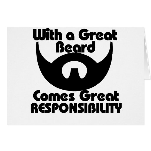 With a great beard comes great resposibility greeting cards
