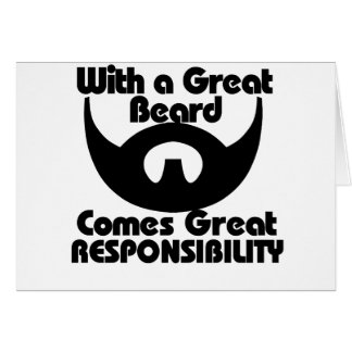 With a great beard comes great resposibility note card