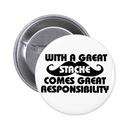 With a Great Stache Comes Great Responsibilities Pin