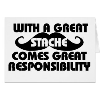 With a Great Stache Comes Great Responsibilities Card