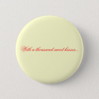 With a thousand sweet kisses... 6 cm round badge