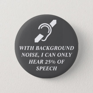 With Background Noise I Can Only Hear 25% 6 Cm Round Badge