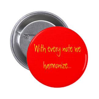 With every note we harmonize... 6 cm round badge