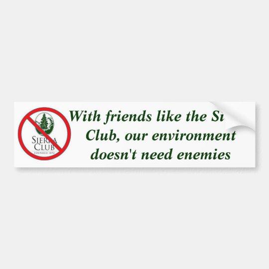 With friends like the Sierra Club Bumper Sticker