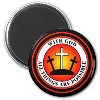 WITH GOD ALL THINGS ARE POSSIBLE 6 CM ROUND MAGNET