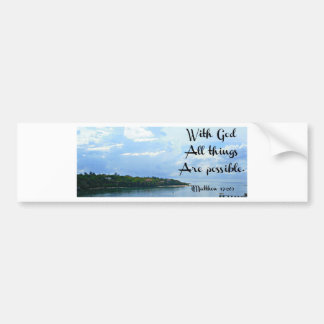 With God all things are possible. Matthew 19:26 Bumper Sticker