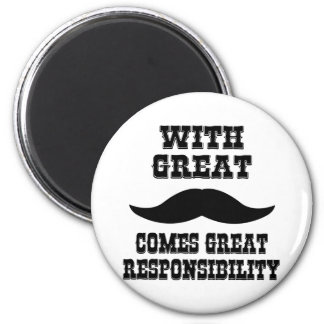 With Great Moustache Comes Great Responsibility Magnet