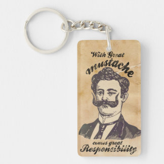 With great mustache, comes great responsibility Single-Sided rectangular acrylic key ring