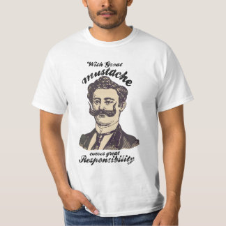 With great mustache, comes great responsibility tshirts