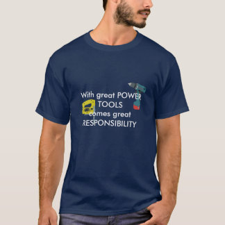 With Great Power Tools Comes Great Responsibility T-Shirt