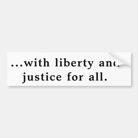 With liberty and justice...pledge of alleg.sticker bumper sticker