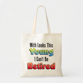 With Looks This Young Retired Tote Bag