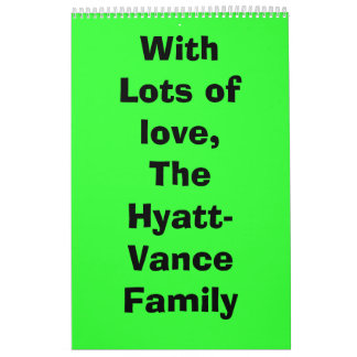 With Lots of love,The Hyatt-Vance Family Calendars