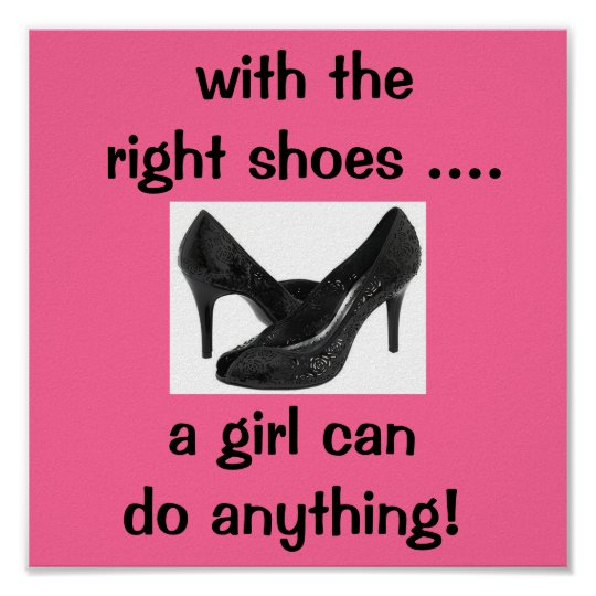with the right shoes ... a girl can do anything poster