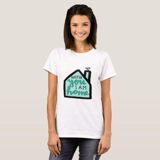 With You I Am Home T-Shirt
