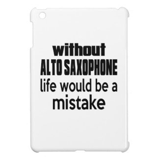 WITHOUT a LIFE WOULD BE ALTO SAXOPHONE MISTAKE Cover For The iPad Mini