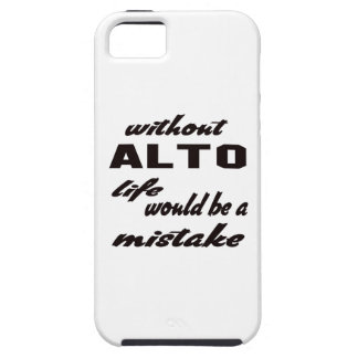Without Alto life would be a mistake iPhone 5 Cases