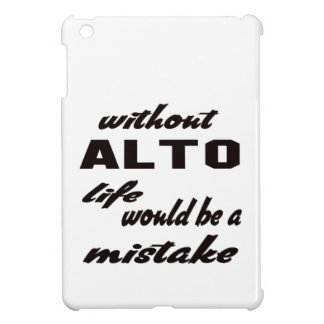 Without Alto life would be a mistake iPad Mini Case