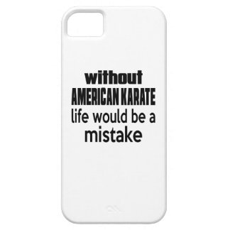 WITHOUT AMERICAN KARATE, LIFE WOULD BE A MISTAKE iPhone 5 CASE