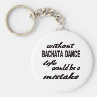 Without Bachata dance life would be a mistake Basic Round Button Key Ring