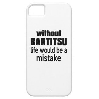 WITHOUT BARTITSU , LIFE WOULD BE A MISTAKE iPhone 5 CASE