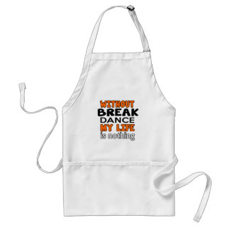 WITHOUT BREAKDANCE LIFE IS NOTHING STANDARD APRON