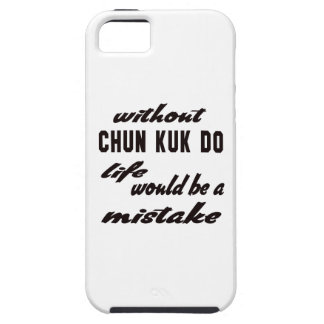 Without Chun kuk Do life would be a mistake iPhone 5 Covers
