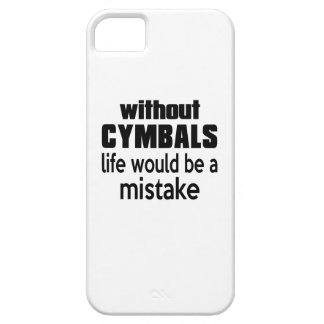 WITHOUT CYMBALS LIFE WOULD BE A MISTAKE iPhone 5 COVERS