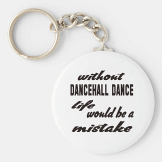 Without Dancehall life would be a mistake Basic Round Button Key Ring