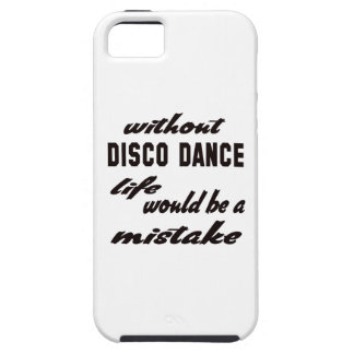 Without Disco dance life would be a mistake Tough iPhone 5 Case