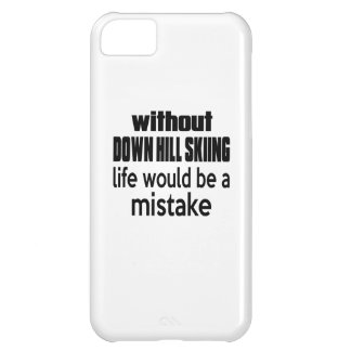 WITHOUT DOWN HILL SKIING , LIFE WOULD BE A MISTAKE iPhone 5C CASE