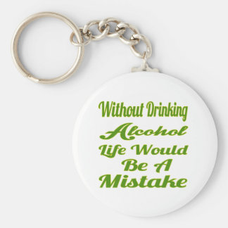 Without drinking Alcohol life would be a mistake Key Chain