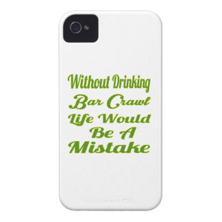 Without drinking Bar Crawl life would be a mistake Case-Mate iPhone 4 Case