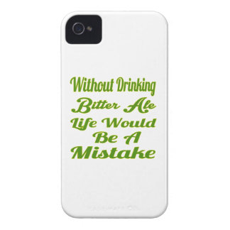 Without drinking Bitter Ale life would be a mistak Case-Mate iPhone 4 Case