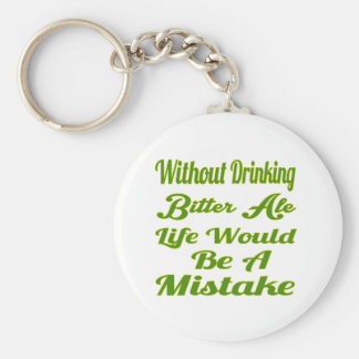 Without drinking Bitter Ale life would be a mistak Keychain