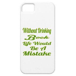 Without drinking Bock life would be a mistake iPhone 5 Case