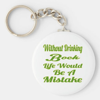 Without drinking Bock life would be a mistake Keychains