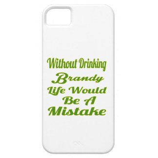 Without drinking Brandy life would be a mistake iPhone 5/5S Cover