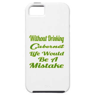 Without drinking Cabernet life would be a mistake iPhone 5 Cover