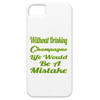 Without drinking Champagne life would be a mistake iPhone 5 Case