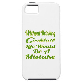 Without drinking Cocktail life would be a mistake iPhone 5/5S Case