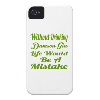 Without drinking Damson Gin life would be a mistak iPhone 4 Case-Mate Cases